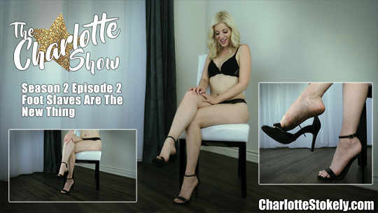 CS, Foot Slaves Are The New Thing- The Charlotte Show (S2 Episode 2)