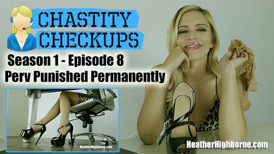 Perv Punished Permanently (Episode 8 of Chastity Checkups)